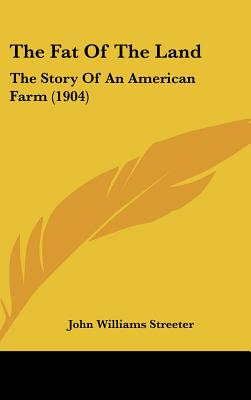 Kessinger Publishing The Fat of the Land: The Story of an American Farm (1904) by Streeter, John Williams [Hardcover] at Sears.com