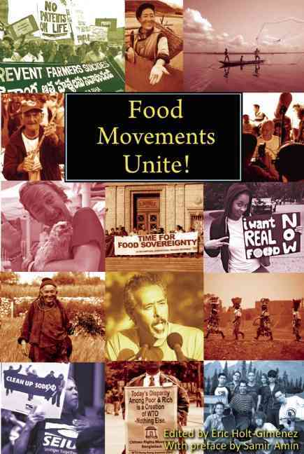 Food Movements Unite! By Holt-gimenez, Eric (EDT)/ Amin, Samir/ Patel, Raj (CON)/ De Schutter, Olivier (CON)/ Stedile, Joao Pedro (CON)
