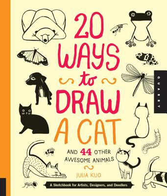 20 Ways to Draw a Cat and 44 Other Awesome Animals By Kuo, Julia