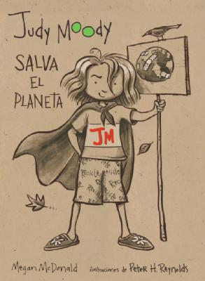 Judy Moody Salva El Planeta/ Saves the World By McDonald, Megan/ Reynolds, Peter H. (ILT)/ Santiago, Elena/ Mendoza, Isabel